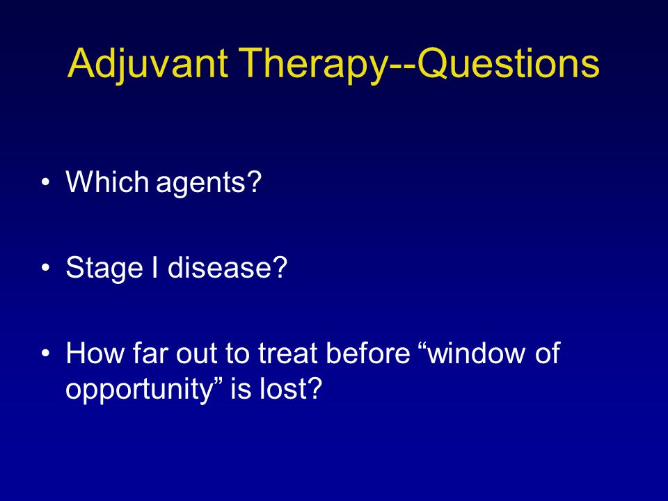 Adjuvant Therapy--Questions