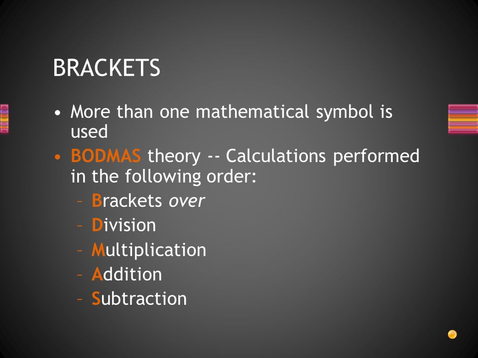 BRACKETS More than one mathematical symbol is used