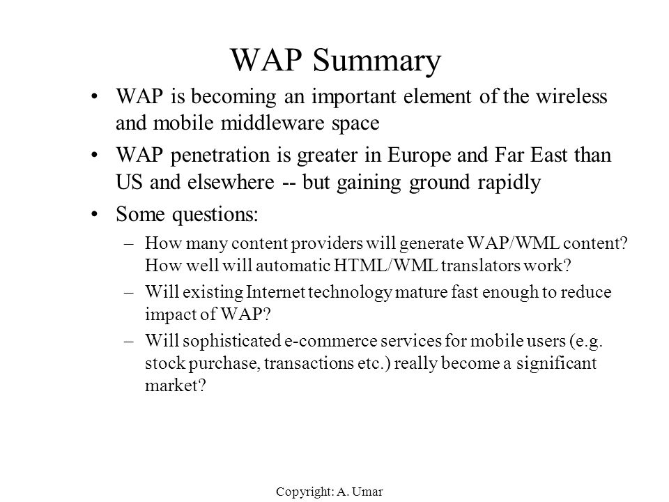 WAP Summary WAP is becoming an important element of the wireless and mobile middleware space.
