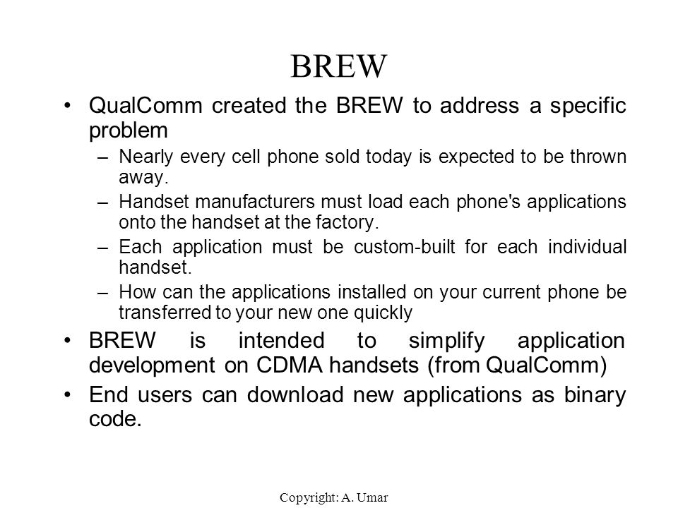 BREW QualComm created the BREW to address a specific problem