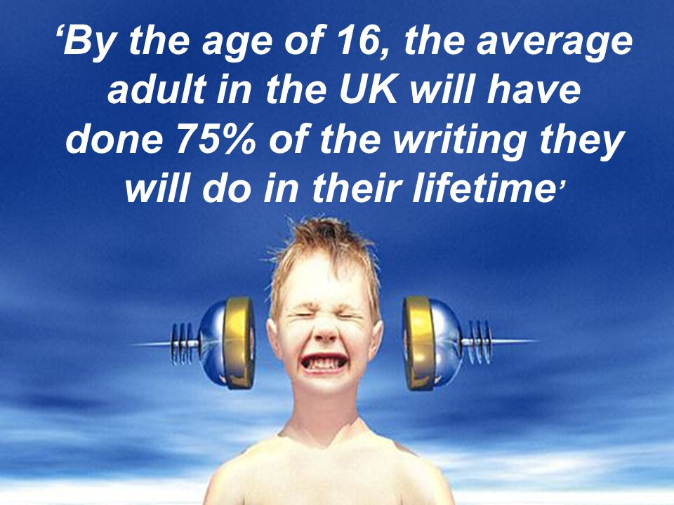 'By the age of 16, the average adult in the UK will have done 75% of the writing they will do in their lifetime'