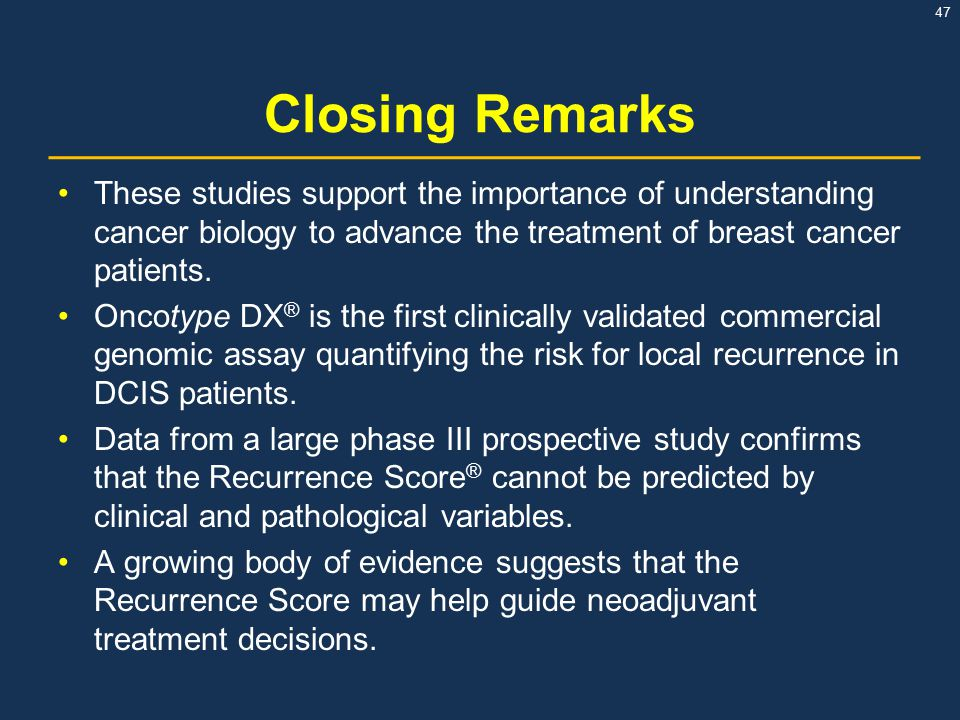 Closing Remarks These studies support the importance of understanding cancer biology to advance the treatment of breast cancer patients.