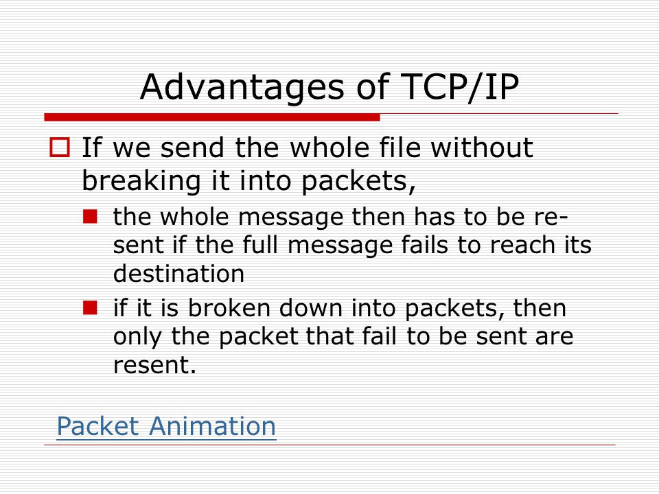 Advantages of TCP/IP If we send the whole file without breaking it into packets,