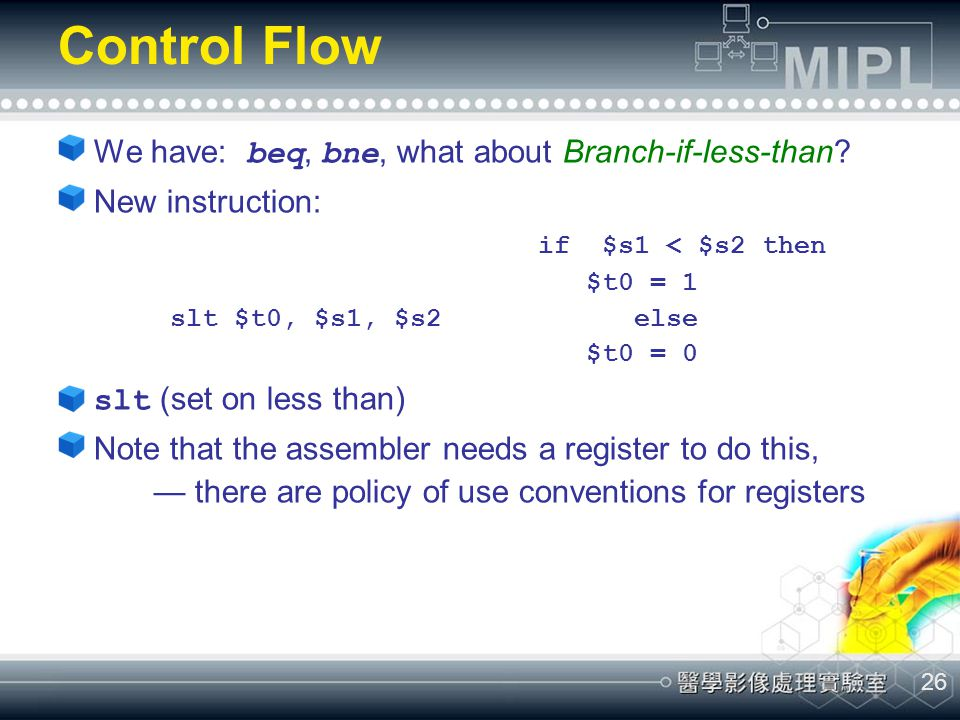 Control Flow We have: beq, bne, what about Branch-if-less-than