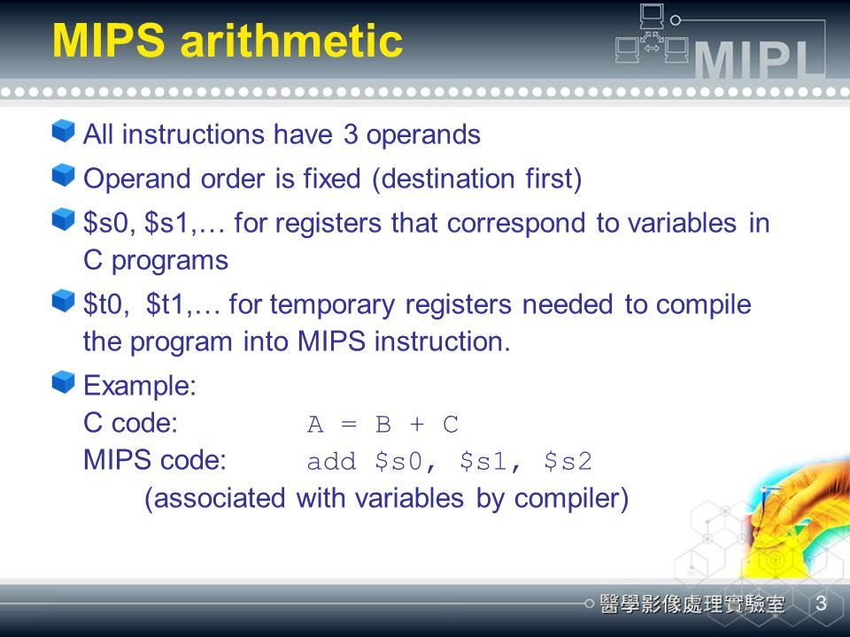 MIPS arithmetic All instructions have 3 operands