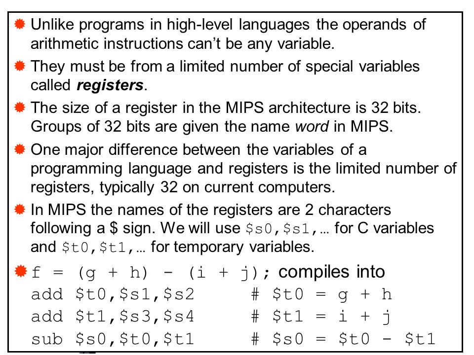 Unlike programs in high-level languages the operands of arithmetic instructions can't be any variable.