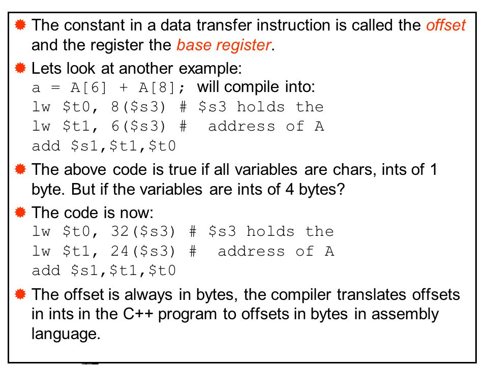 The constant in a data transfer instruction is called the offset and the register the base register.