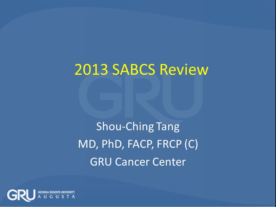 Shou-Ching Tang MD, PhD, FACP, FRCP (C) GRU Cancer Center