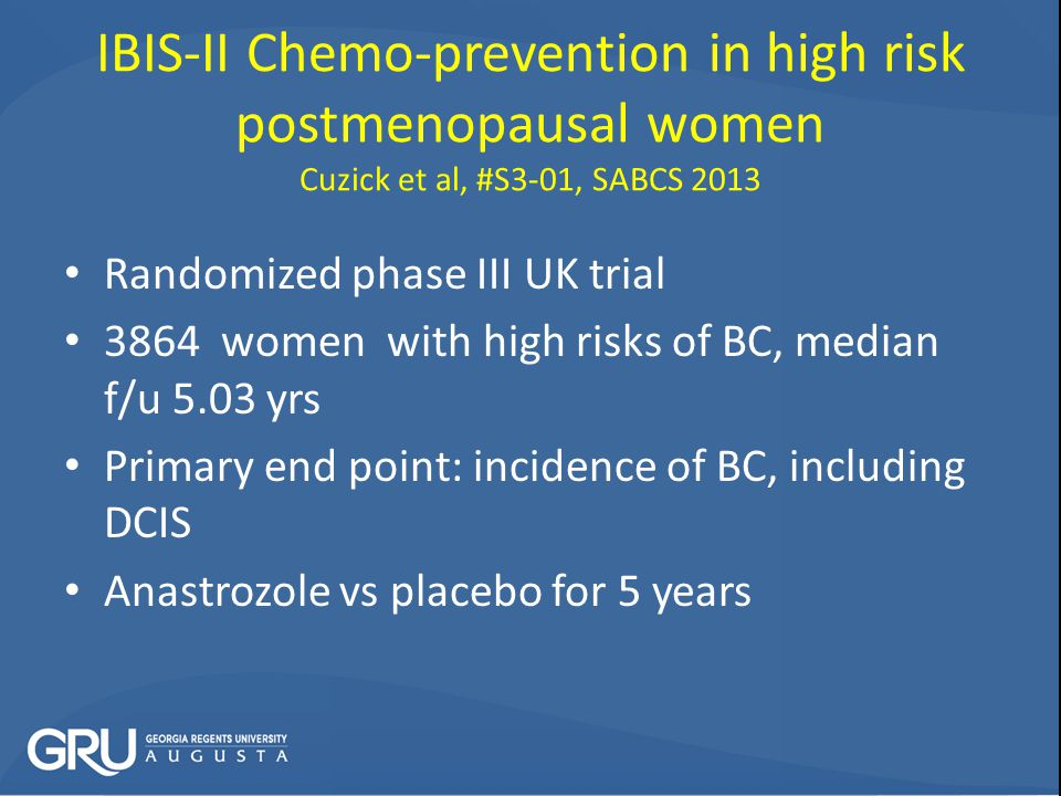 IBIS-II Chemo-prevention in high risk postmenopausal women Cuzick et al, #S3-01, SABCS 2013