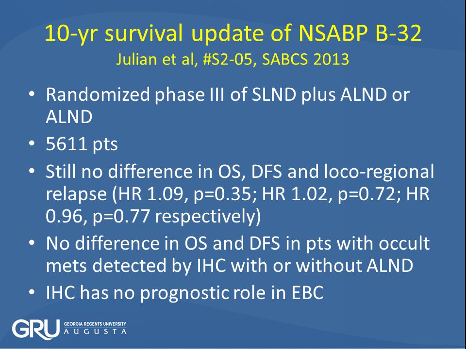 10-yr survival update of NSABP B-32 Julian et al, #S2-05, SABCS 2013