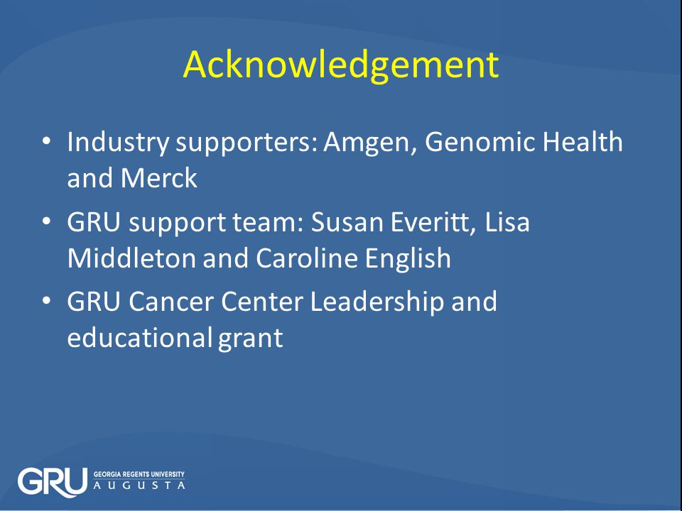 Acknowledgement Industry supporters: Amgen, Genomic Health and Merck