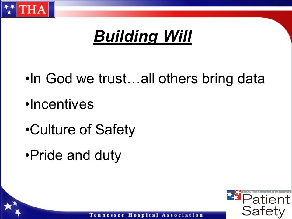 Building Will In God we trust…all others bring data Incentives