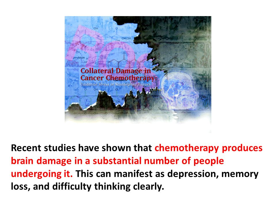 Recent studies have shown that chemotherapy produces brain damage in a substantial number of people undergoing it. They also suffer from fatigability and other systemic effects. antial number of people undergoing it. This can manifest as depression, memory loss, and difficulty thinking clearly.