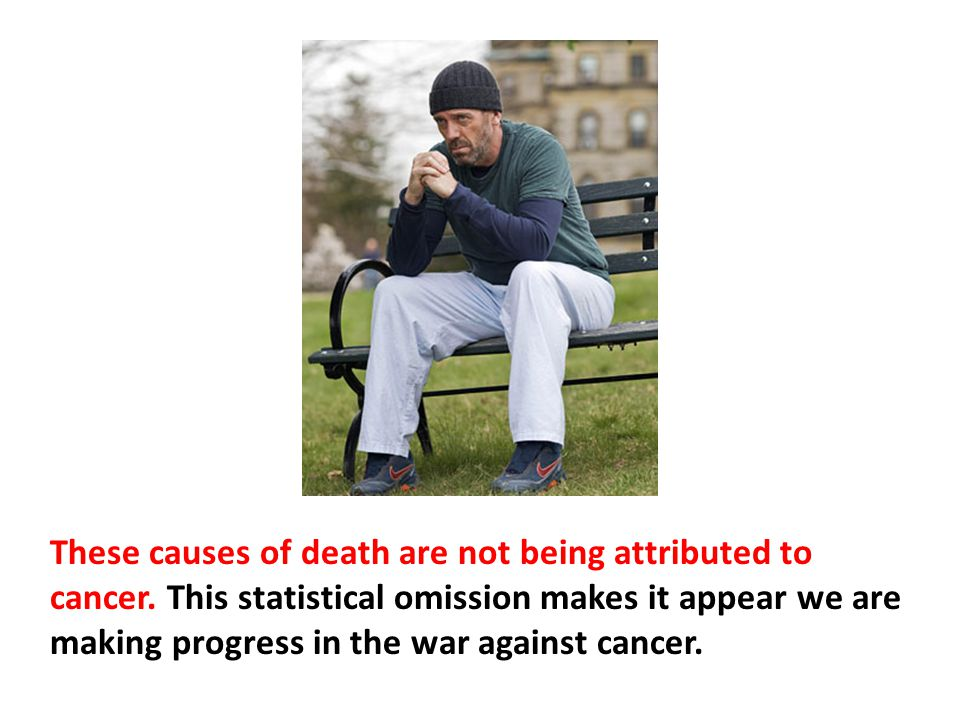 These causes of death are not being attributed to cancer