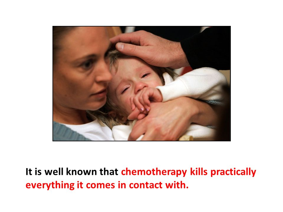 It is well known that chemotherapy kills practically everything it comes in contact with. The medical community is very aware of this but the hope is that chemotherapy will kill the cancer before it kills the patient.