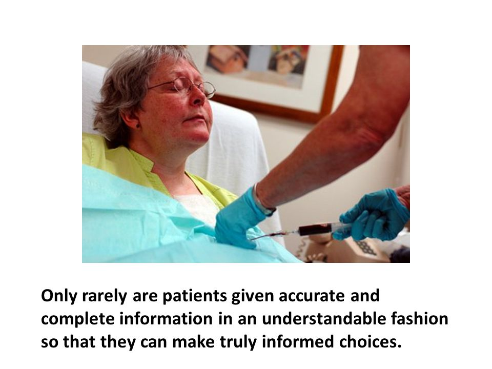 Only rarely are patients given accurate and complete information in an understandable fashion so that they can make truly informed choices.