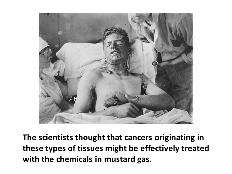 The scientists thought that cancers originating in these types of tissues might be effectively treated with the chemicals in mustard gas.