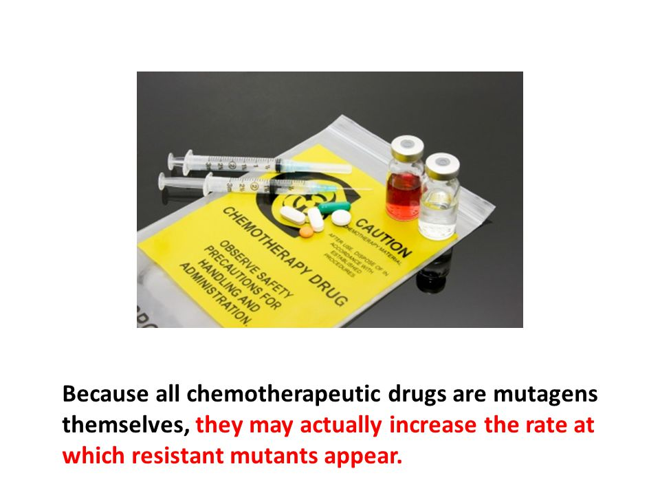 Because all chemotherapeutic drugs are mutagens themselves, they may actually increase the rate at which resistant mutants appear.