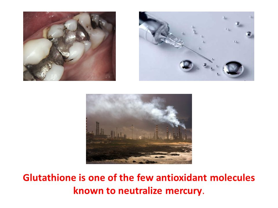 Glutathione is one of the few antioxidant molecules known to neutralize mercury.