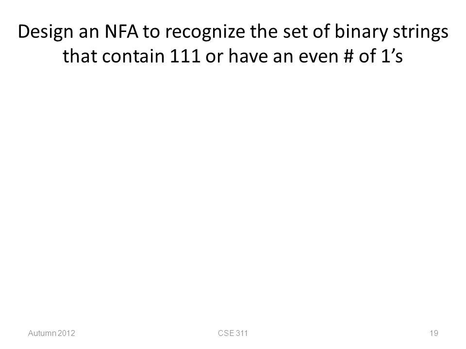 Design an NFA to recognize the set of binary strings that contain 111 or have an even # of 1's