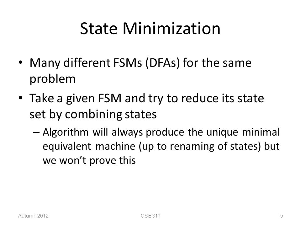 State Minimization Many different FSMs (DFAs) for the same problem