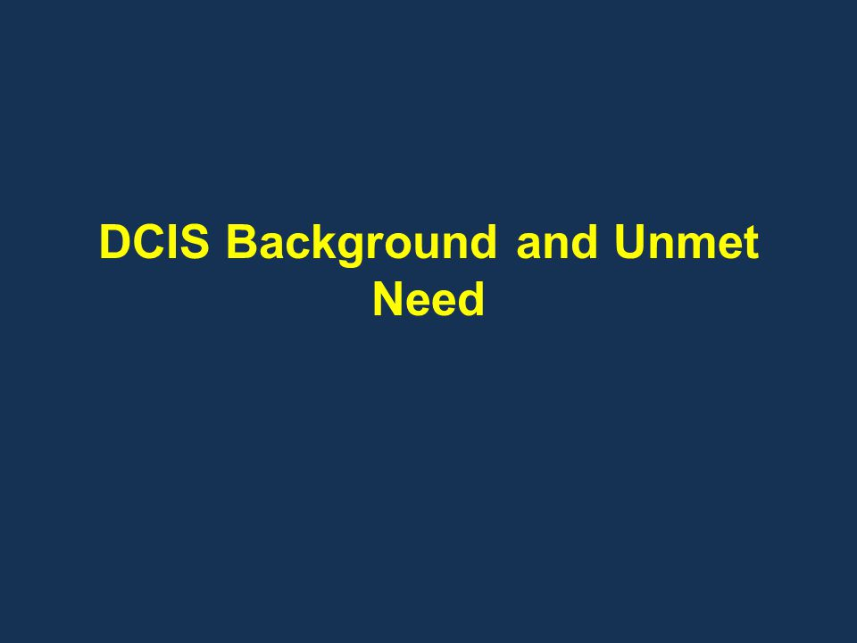 DCIS Background and Unmet Need