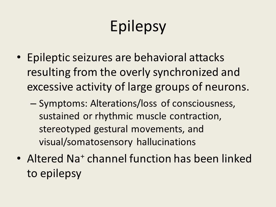 Epilepsy Epileptic seizures are behavioral attacks resulting from the overly synchronized and excessive activity of large groups of neurons.