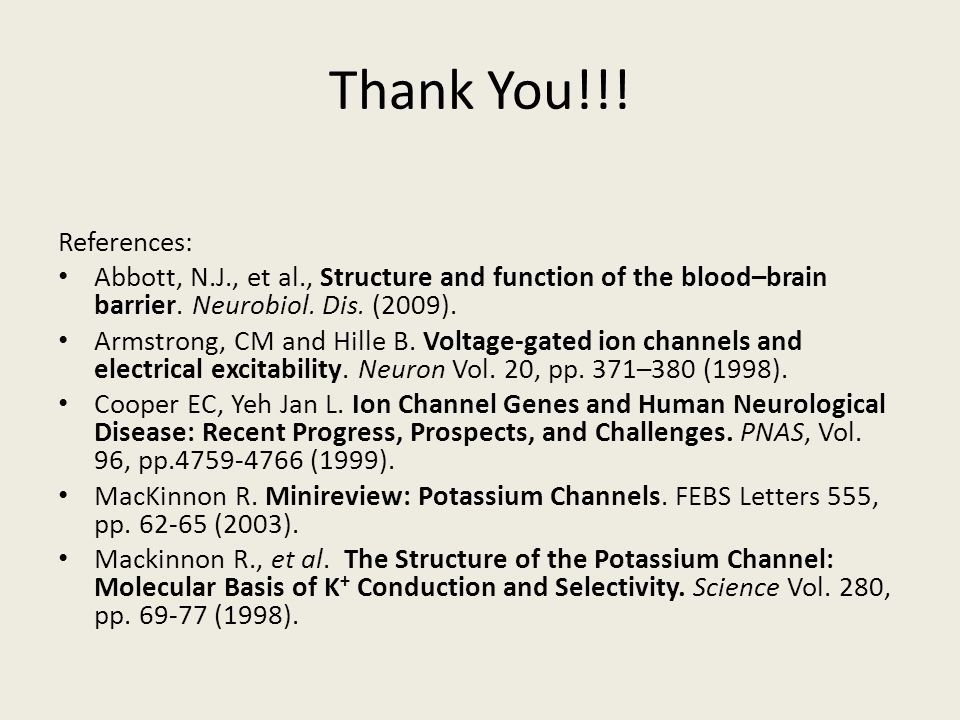 Thank You!!! References: Abbott, N.J., et al., Structure and function of the blood–brain barrier. Neurobiol. Dis. (2009).