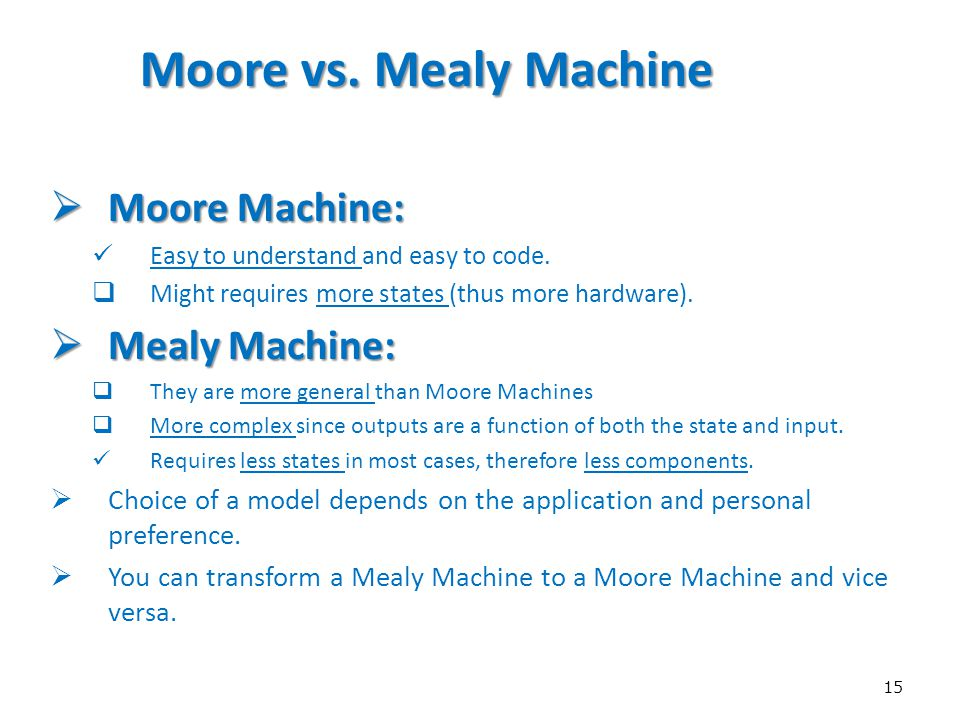 Moore vs. Mealy Machine Moore Machine: Mealy Machine: