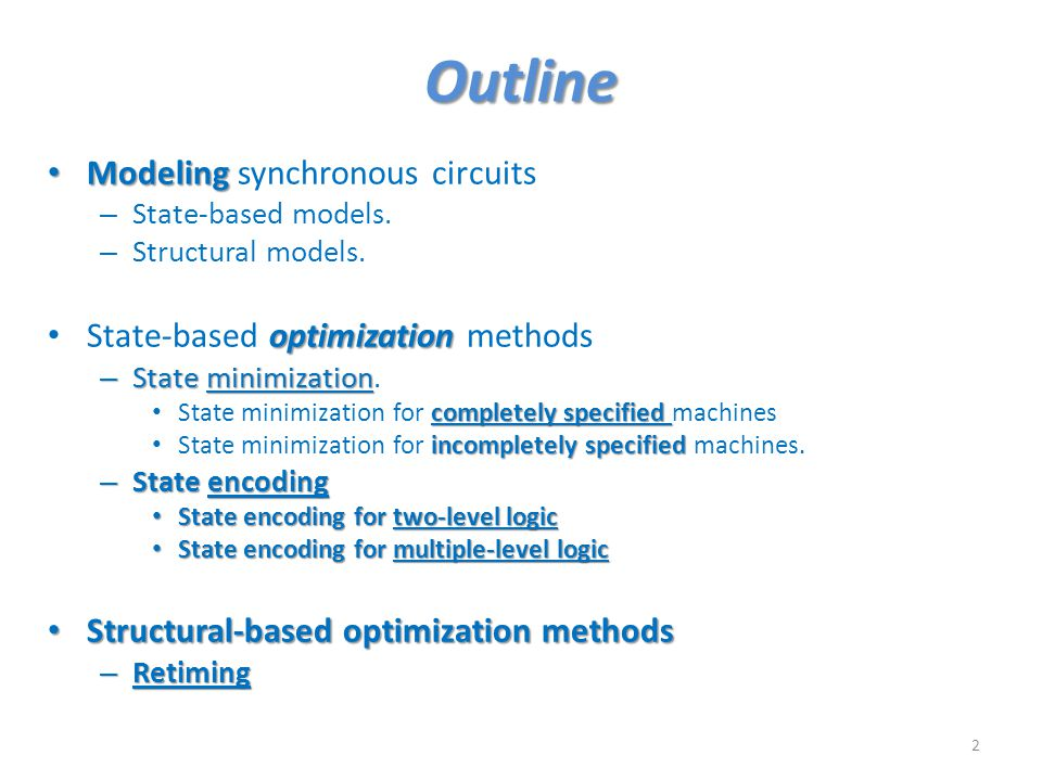 Outline Modeling synchronous circuits State-based optimization methods