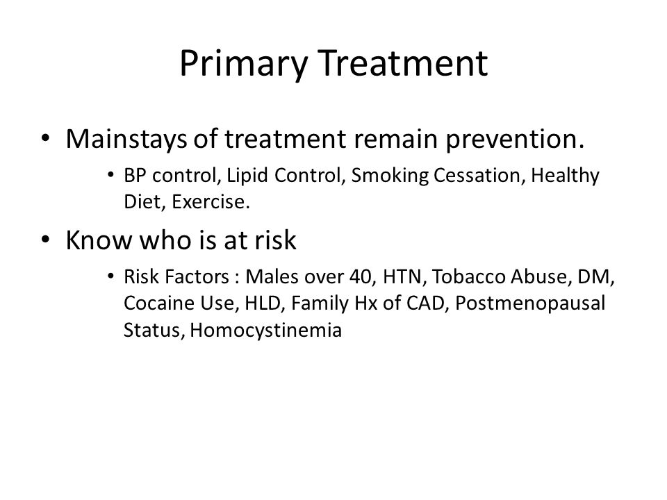 Primary Treatment Mainstays of treatment remain prevention.
