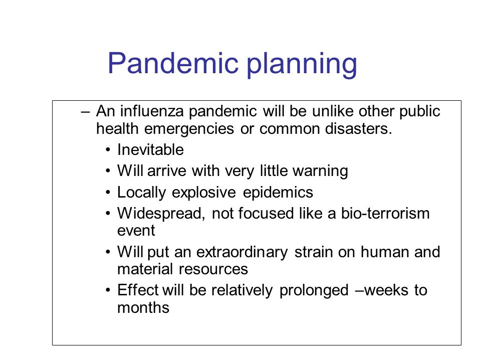 Pandemic planning An influenza pandemic will be unlike other public health emergencies or common disasters.