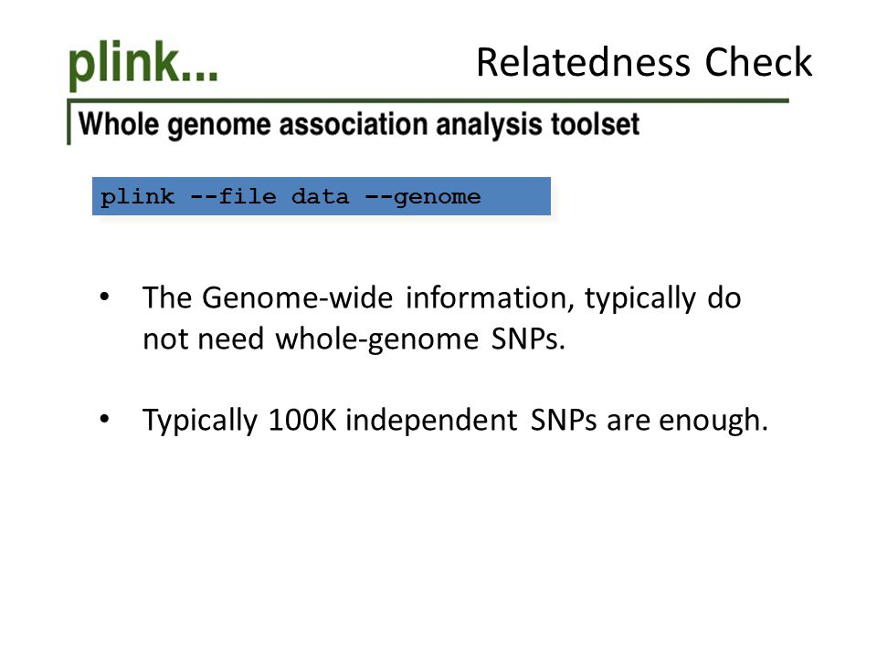 Relatedness Check plink --file data –-genome. The Genome-wide information, typically do not need whole-genome SNPs.