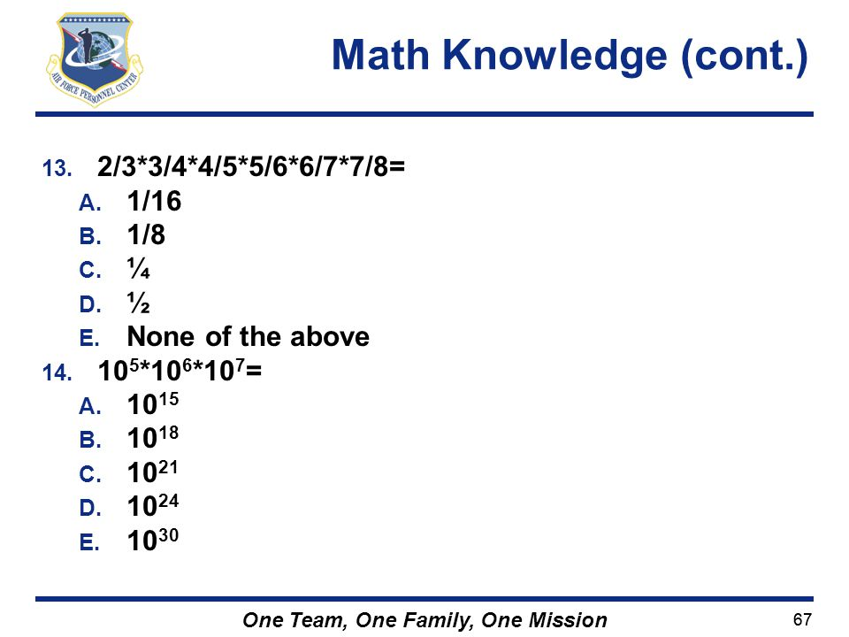 Math Knowledge (cont.) 2/3*3/4*4/5*5/6*6/7*7/8= 1/16 1/8 ¼ ½