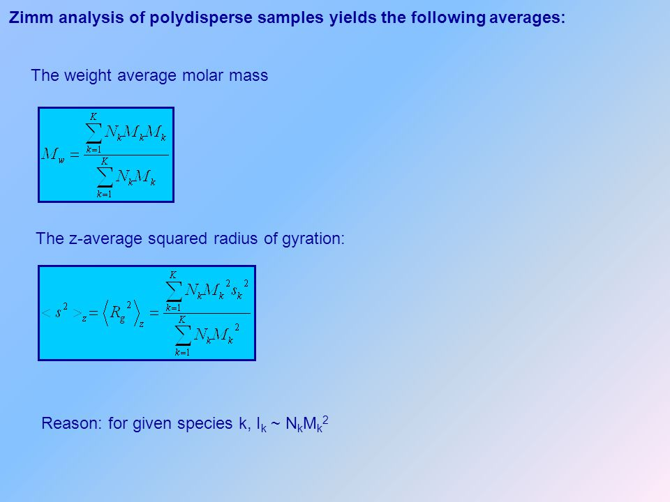 Zimm analysis of polydisperse samples yields the following averages: