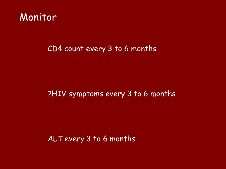 Monitor CD4 count every 3 to 6 months