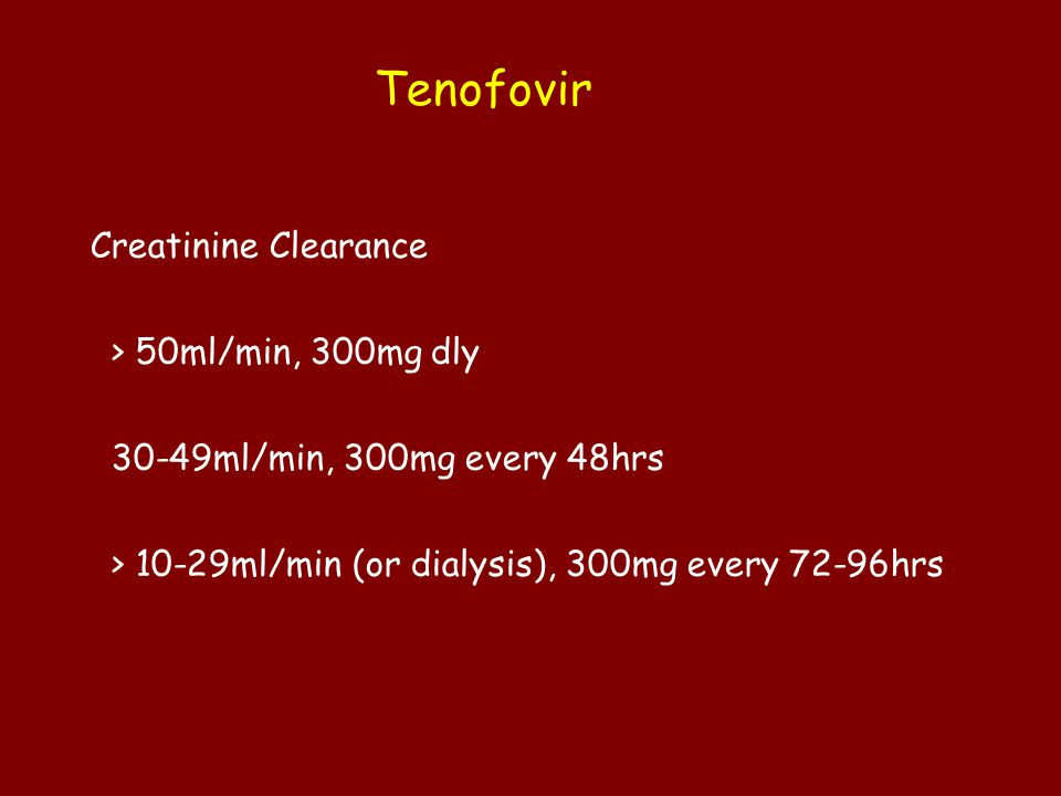 Tenofovir Creatinine Clearance > 50ml/min, 300mg dly