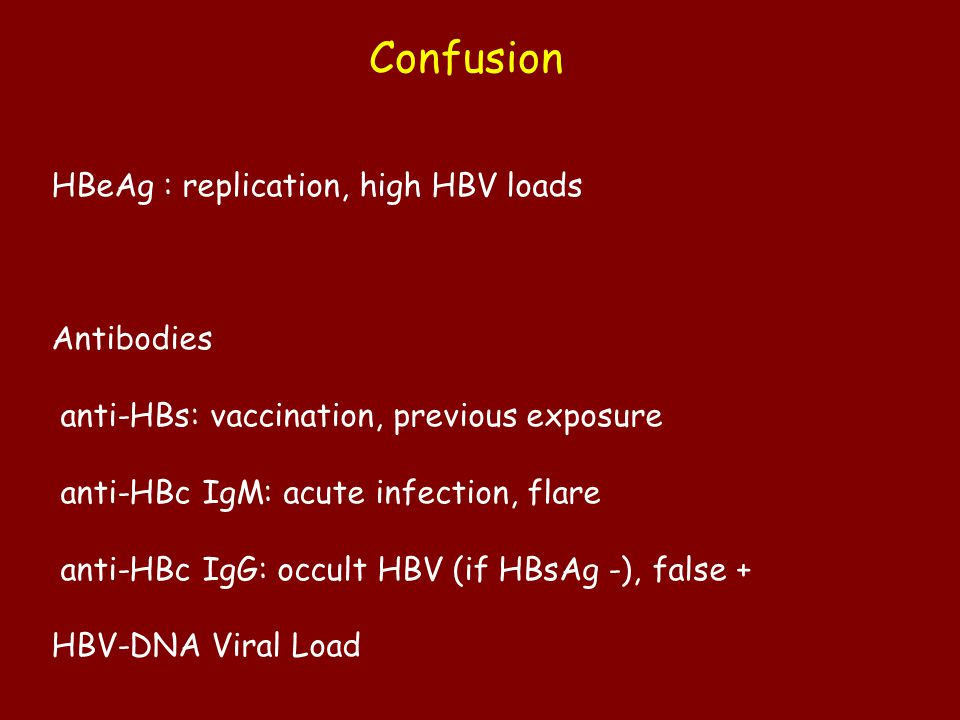 Confusion HBeAg : replication, high HBV loads Antibodies