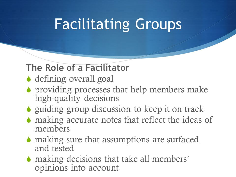 Facilitating Groups The Role of a Facilitator defining overall goal
