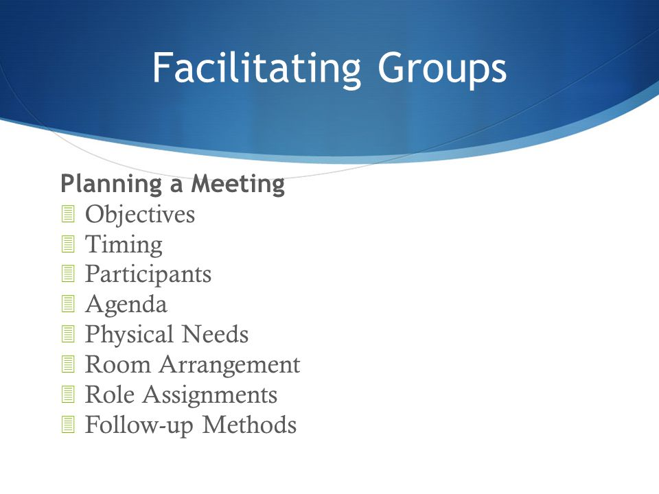Facilitating Groups Planning a Meeting Objectives Timing Participants