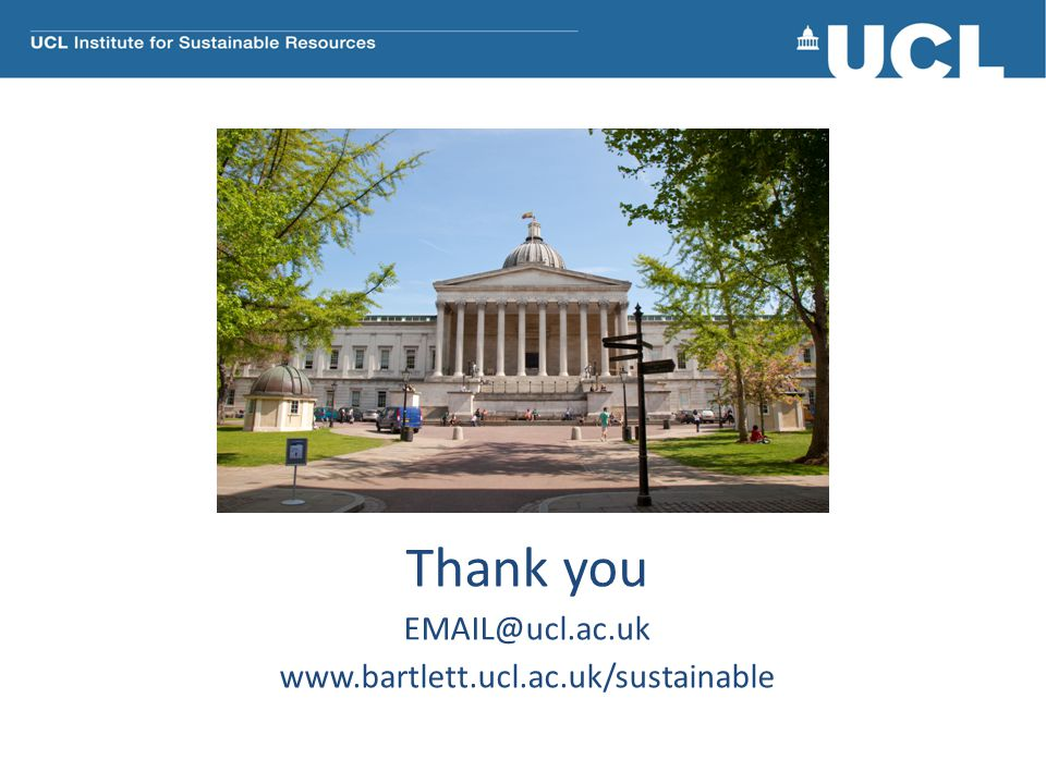 Thank you EMAIL@ucl.ac.uk www.bartlett.ucl.ac.uk/sustainable