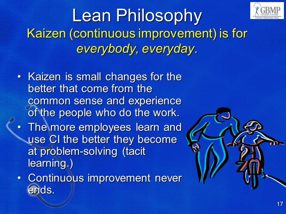 4/10/2017 9:16 PM Lean Philosophy Kaizen (continuous improvement) is for everybody, everyday.