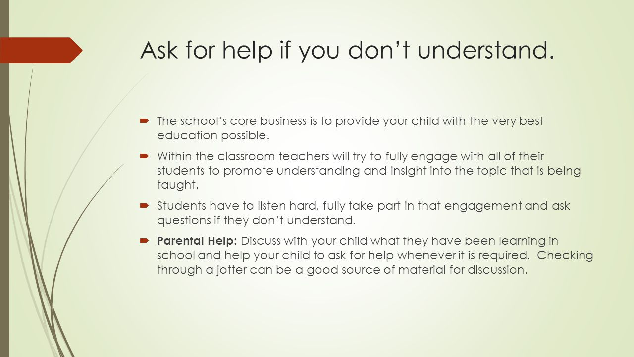 Ask for help if you don't understand.
