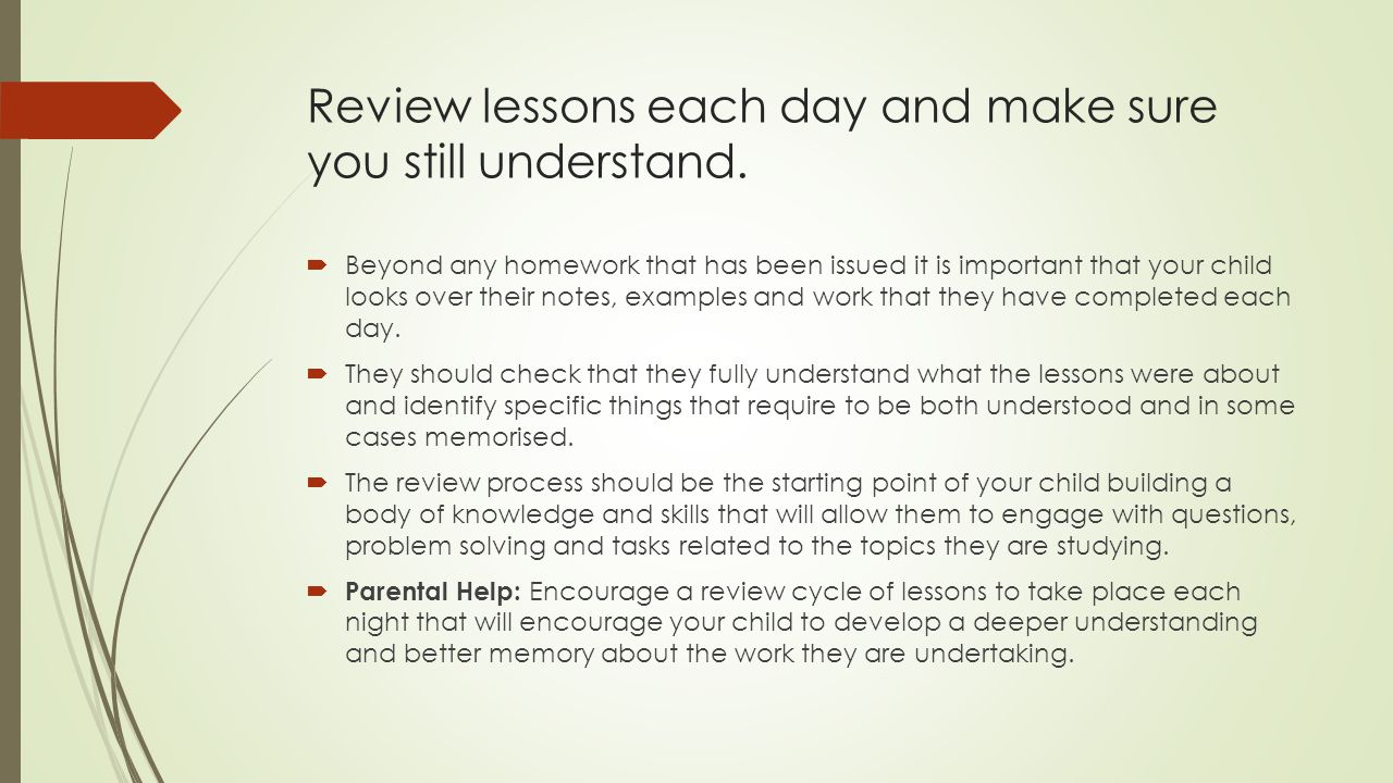 Review lessons each day and make sure you still understand.