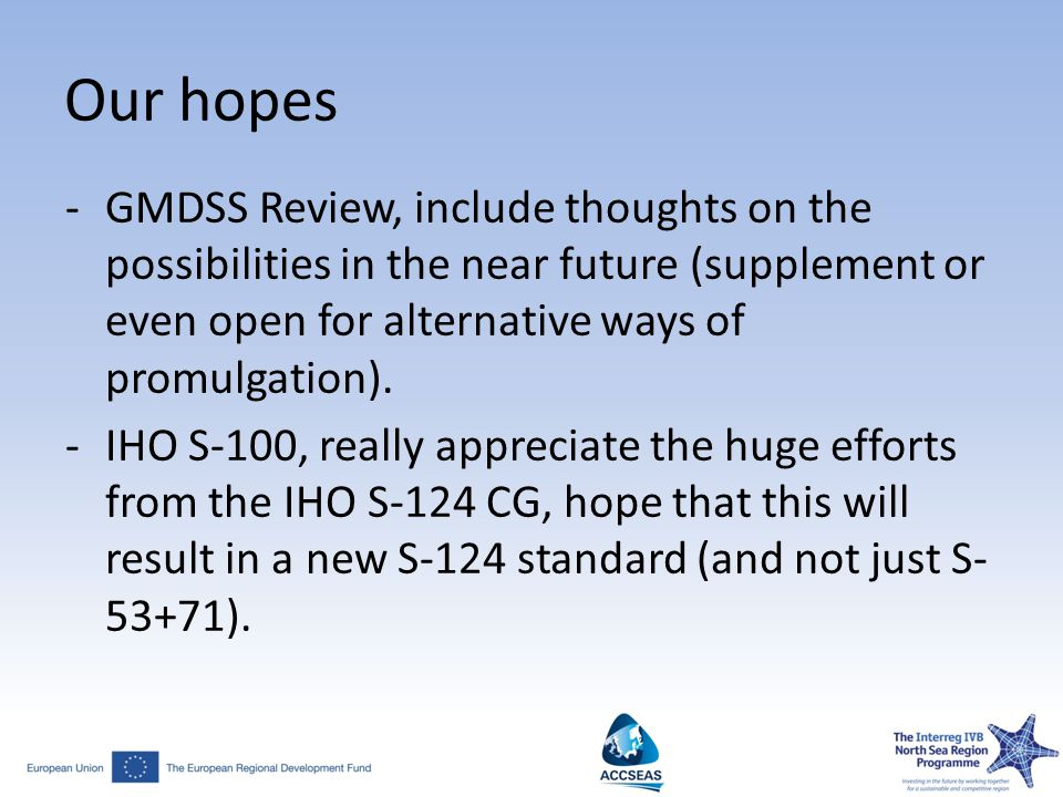 Our hopes GMDSS Review, include thoughts on the possibilities in the near future (supplement or even open for alternative ways of promulgation).