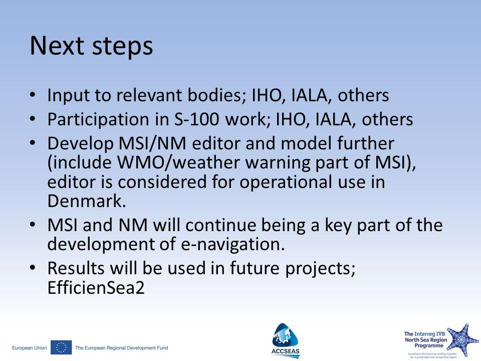 Next steps Input to relevant bodies; IHO, IALA, others