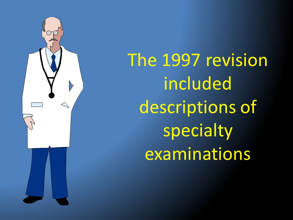 The 1997 revision included descriptions of specialty examinations