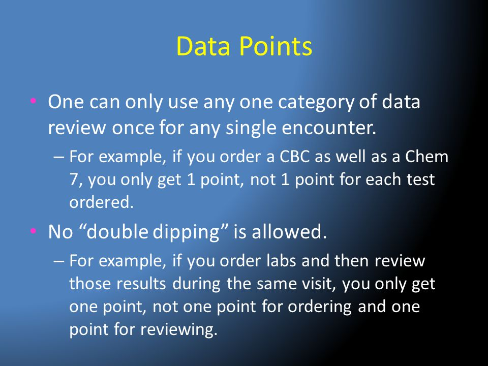 Data Points One can only use any one category of data review once for any single encounter.