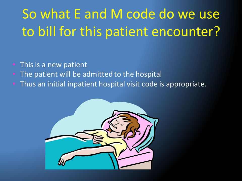 So what E and M code do we use to bill for this patient encounter