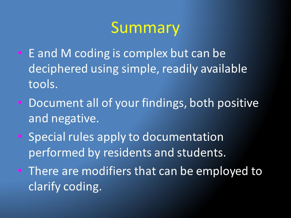Summary E and M coding is complex but can be deciphered using simple, readily available tools.